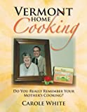 Vermont Home Cooking, Carole White, 1479708615