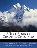 A Text-Book of Organic Chemistry, Arnold Frederik Holleman and Andrew Jamieson Walker, 1144874637