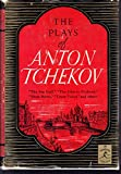 The Plays of Anton Tchekov (Chekov): The Sea Gull, Uncle Vanya, The Three Sisters, The Cherry Orchard and Others