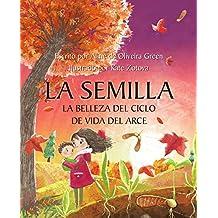 La Semilla: La Belleza del Ciclo de Vida del Arce (Spanish Edition)