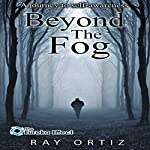 Beyond the Fog: A Journey to Self-Awareness | Ray Ortiz