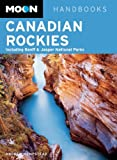 Moon Canadian Rockies: Including Banff & Jasper National Parks (Moon Handbooks)