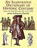 img - for An Illustrated Dictionary of Historic Costume from the First Century BC to c. 1760 book / textbook / text book