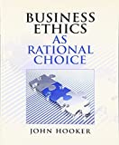 Business Ethics as Rational Choice 1st Edition