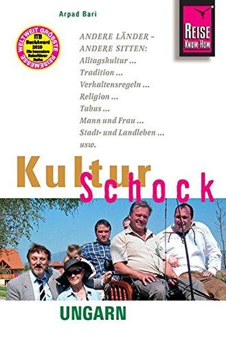 Reise Know-How KulturSchock Ungarn: Alltagskultur, Traditionen, Verhaltensregeln, ... Taschenbuch – 29. November 2010 Arpad Bari 3831713839 Europa Kunstreiseführer