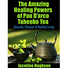 Natural Remedies & Tea health benefits for Cancer: The Amazing Healing Powers of Pau D'arco Taheebo Tea: Detoxify, Cleanse, Healthy Living