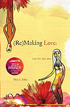 (Re)MAKING LOVE: a sex after sixty story by [Tabor, Mary L.]