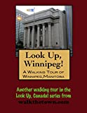 A Walking Tour of Winnipeg, Manitoba (Look Up, Canada)