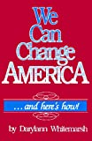 We Can Change America ... and Here's How!, Darylann Whitemarsh, 0929292057