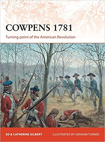cowpens 1781 turning point of the american revolution campaign oscar e gilbert catherine gilbert graham turner 9781472807465 amazoncom books