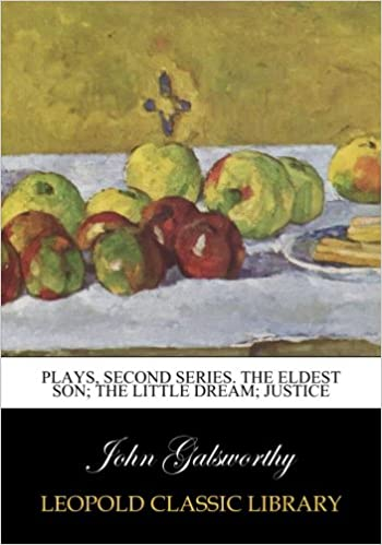 Plays, second series. The eldest son: The little dream: Justice