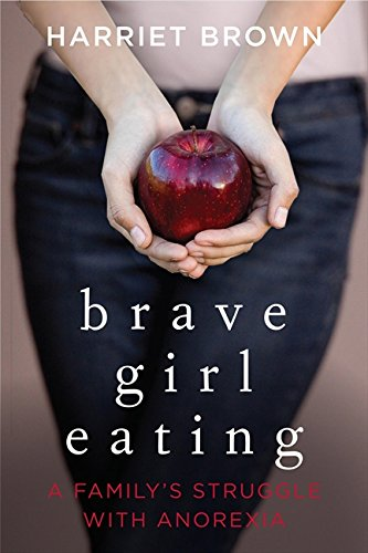 Download Brave Girl Eating: A Family's Struggle with Anorexia Text fb2 book
