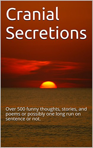 Cranial Secretions: Over 500 funny thoughts, stories, and