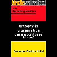 Ortografía y gramática para escritores y para curiosos (Aprende gramática nº 1) (Spanish Edition)