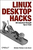 Linux Desktop Hacks : Tips and Tools for Customizing and Optimizing Your OS, Bacon, Jono and Petreley, Nicholas, 0596009119