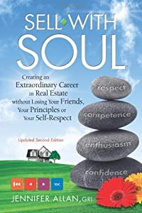 By Jennifer Allan Sell with Soul: Creating an Extraordinary Career in Real Estate without Losing Your Friends, Your Pr (Second Edition)
