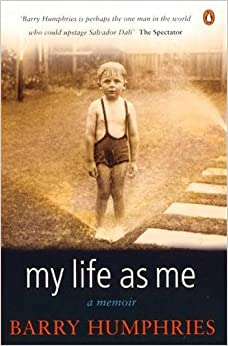 My Life as Me: A Memoir by Barry Humphries (2004-05-03)