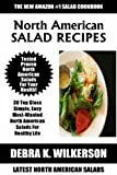 Top Class, Special And Famous North-American Salads: Latest Collection of Top 30 Tested, Proven, Most-Wanted And Delicious North-American Salad Recipes For Healthy Life
