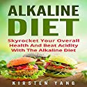 Alkaline Diet: Skyrocket Your Overall Health and Beat Acidity with the Alkaline Diet Audiobook by Kirsten Yang Narrated by Jiji Gimmers