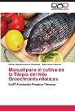 Manual para el cultivo de la Tilapia del Nilo Oreochromis niloticus: UJAT-Fundación Produce-Tabasco (Spanish Edition)