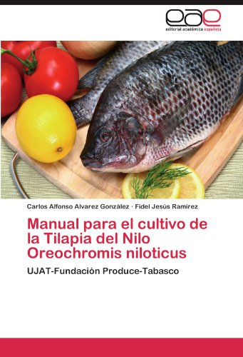 Manual para el cultivo de la Tilapia del Nilo Oreochromis niloticus: UJAT-Fundacin Produce-Tabasco (Spanish Edition)