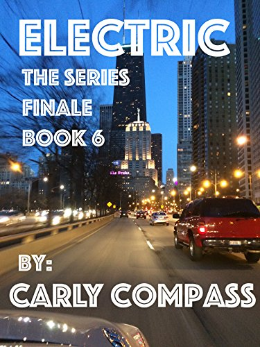 Electric, The Finale, : Book 6 by [Compass, Carly]