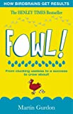 Fowl!: From Clucking Useless to a Success to Crow About!