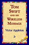 Tom Swift and his Wireless Message, Victor Appleton, 1421815060
