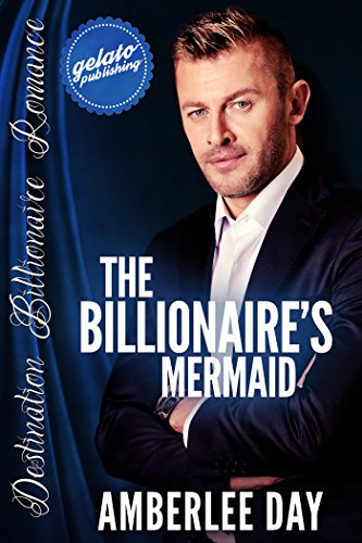 The Billionaire's Mermaid: Destination Billionaire Romance