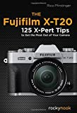 Fujifilm X-T20: 120 X-Pert Tips to Get the Most Out of Your Camera