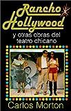 Rancho Hollywood y Otras Obras del Teatro Chicano, Carlos Morton, 1558852891