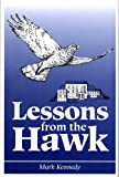 Lessons from the Hawk, Mark Kennedy, 1885580053