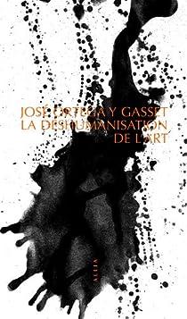 La déshumanisation de l'art par Ortega y Gasset