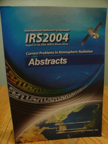 IRS2004- August 23-28, 2004, Bexco, Busan, Korea; Current Problems in Atmospheric Radiation - Abstracts