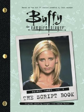 Buffy the Vampire Slayer: The Script Book: Season Three, Volume 3