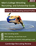 Men's College Wrestling Recruiting and Scholarship Guide: Including 272 Wrestling School Profiles