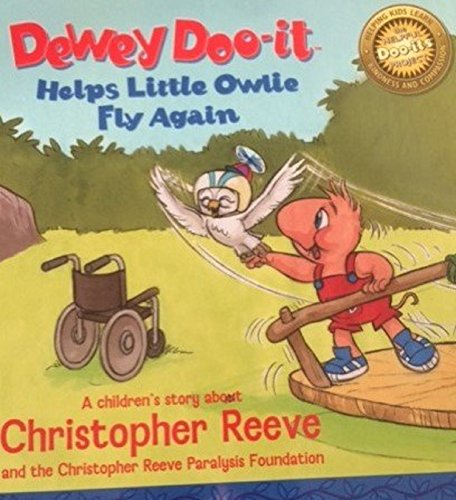 Dewey Doo-It Helps Little Owlie Fly Again: A Children's Story About Christopher Reeve and the Christopher Reeve Paralysis Foundation