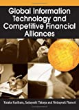 Global Information Technology and Competitive Financial Alliances, Yutaka Kurihara and Sadayoshi Takaya, 1591408814