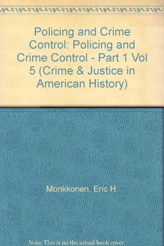 Policing and Crime Control, Part 1 (Crime and Justice, in American History, Vol 5 Part 1) from Brand: Walter De Gruyter Inc