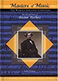 The Life and Times of Hector Berlioz, Jim Whiting, 1584152591