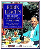 Robin Leach's Healthy Lifestyles Cookbook: Menus and Recipes from the Rich, Famous, and Fascinating