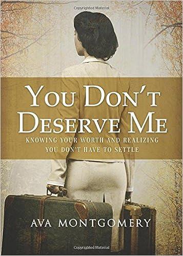 you dont deserve me