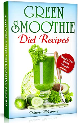 Green Smoothie Diet Recipes Green Smoothie Recipes For Weight Loss Detox And Cleanse 10 Day Green Smoothie Cleanse Detox Diet Weight Loss