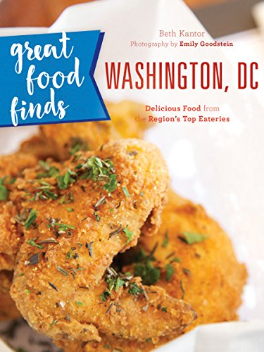 Great Food Finds Washington, DC: Delicious Food from the Region's Top Eateries by Beth Kanter