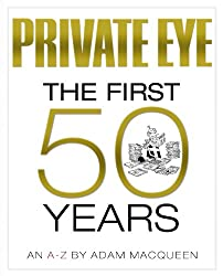 Private Eye the First 50 Years: An A-Z