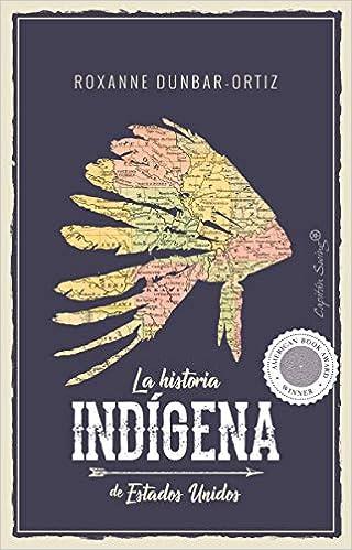 La Historia Indígena De Estados Unidos por Roxanne Dunbar-ortiz