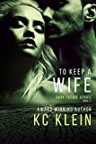 To Keep A Wife: A Urban Romance Novel (The Dark Future Series Book 2)