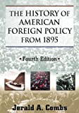 The History of American Foreign Policy From 1895, Combs, Jerald A., 0765633493