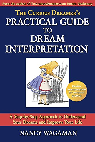 The Curious Dreamer's Practical Guide To Dream Interpretation: A Step-by-Step Approach to Understand Your Dreams and Improve Your Life (Volume 1)