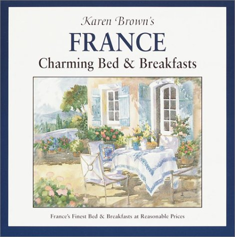 Karen Brown's France: Charming Bed & Breakfasts 2002...